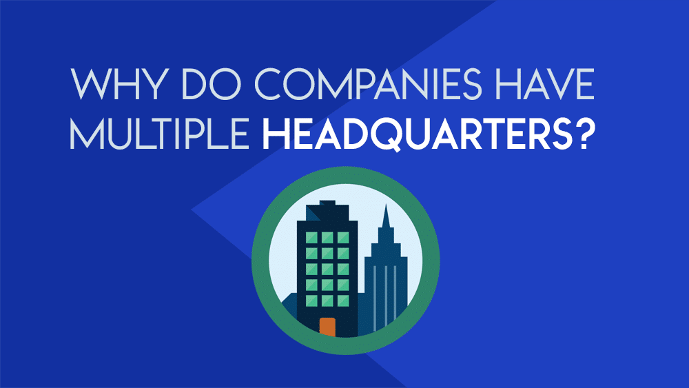 Why Do Companies Have Multiple Headquarters?
